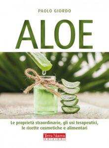 Aloe. Le proprietà straordinarie, gli usi terapeutici, le ricette cosmetiche e alimentari.